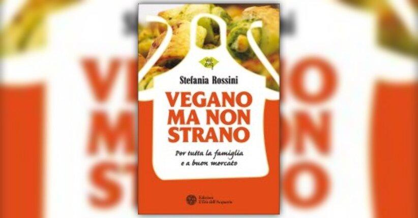 """Premessa di """"Vegano ma non strano"""" libro di Stefania Rossini"""