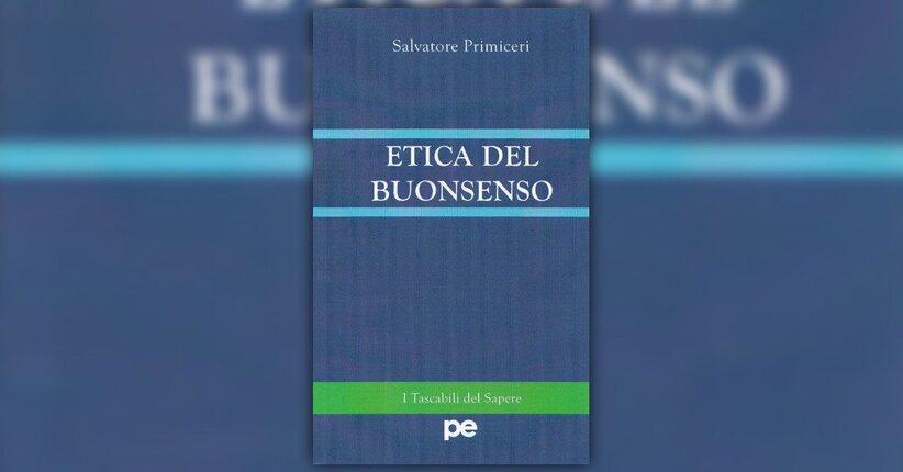 Premessa - Etica del Buonsenso - di Salvatore Primiceri