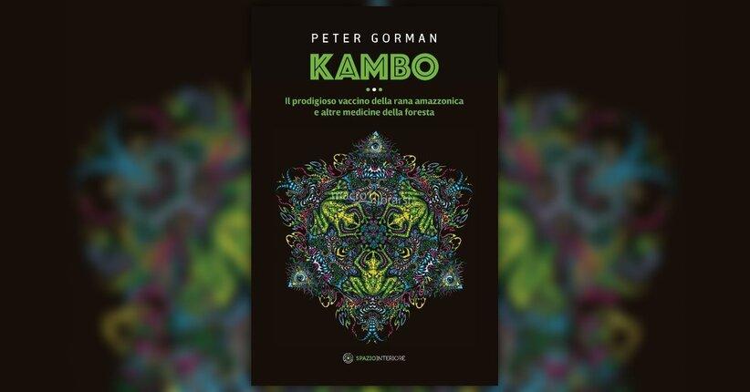 Premessa - Kambo: il prodigioso vaccino della Rana Amazzonica - di Peter Gorman