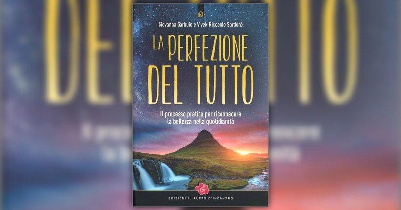 Premessa - La Perfezione del Tutto - Libro di Giovanna Garbuio e Vivek Riccardo Sardonè