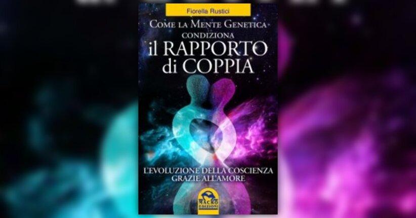 """Presentazione del libro """"Come la Mente Genetica condiziona il rapporto di Coppia"""""""