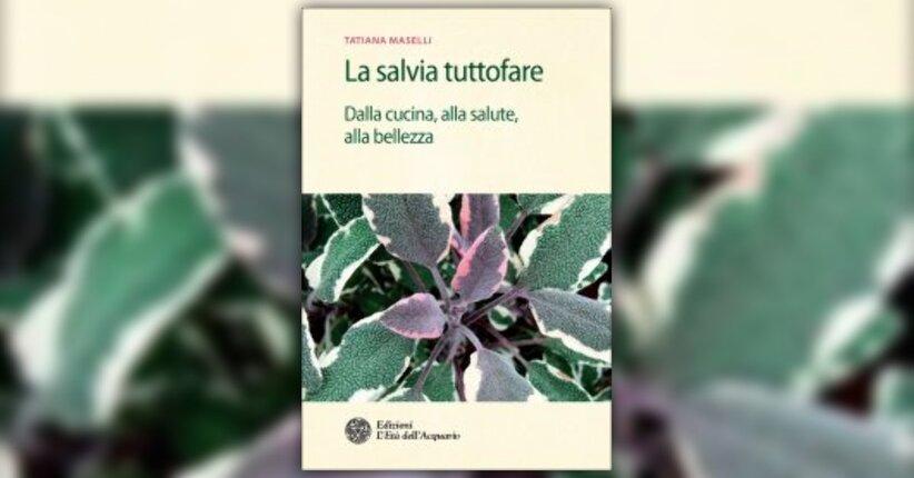"""Prodotti ricavati dalla salvia - Estratto da """"La Salvia Tuttofare"""" di Tatiana Maselli"""