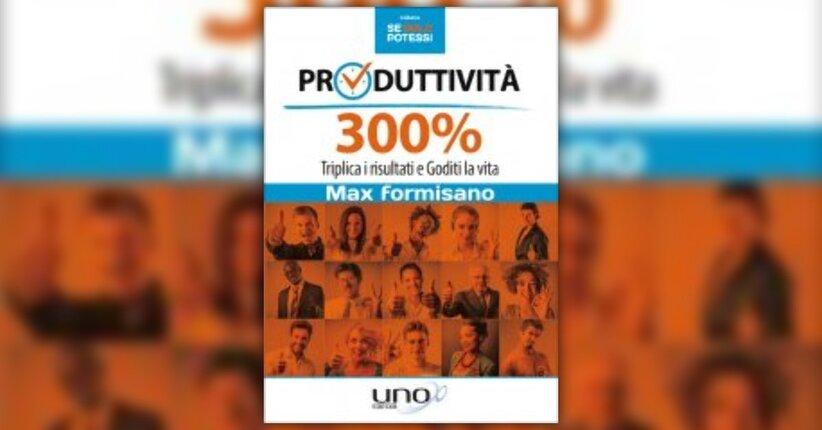 """Produttivi al 300% senza stress - Estratto dal libro """"Produttività 300%"""""""