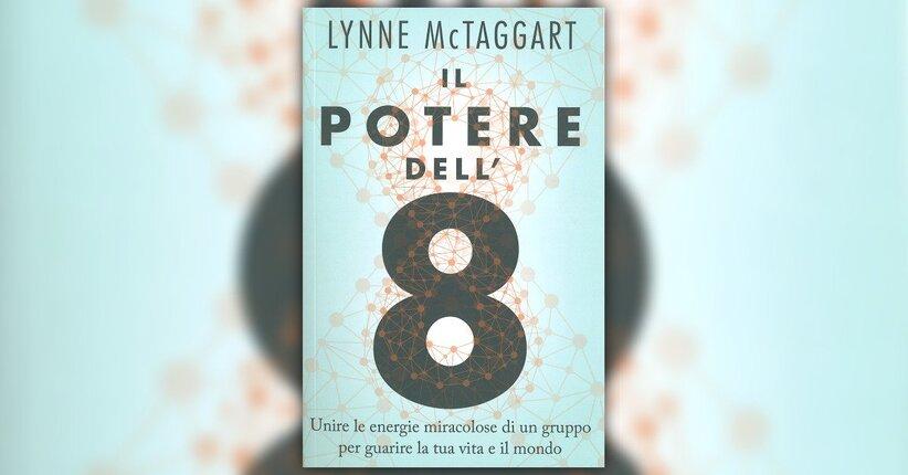 Prologo - Il potere dell'8 - Libro di Lynne McTaggart