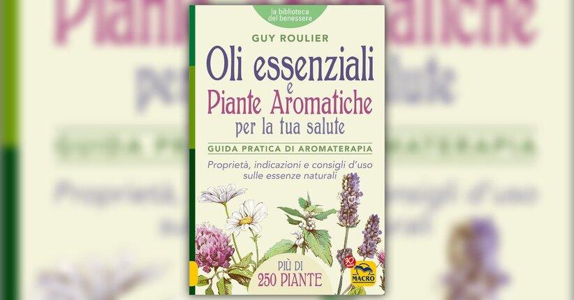 Proprietà e virtù degli oli essenziali, degli aromi e dei profumi vegetali