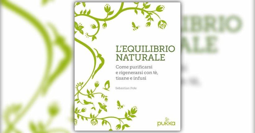"""Ricette tratte dal libro """"L'Equilibrio Naturale"""" di Sebastian Pole"""