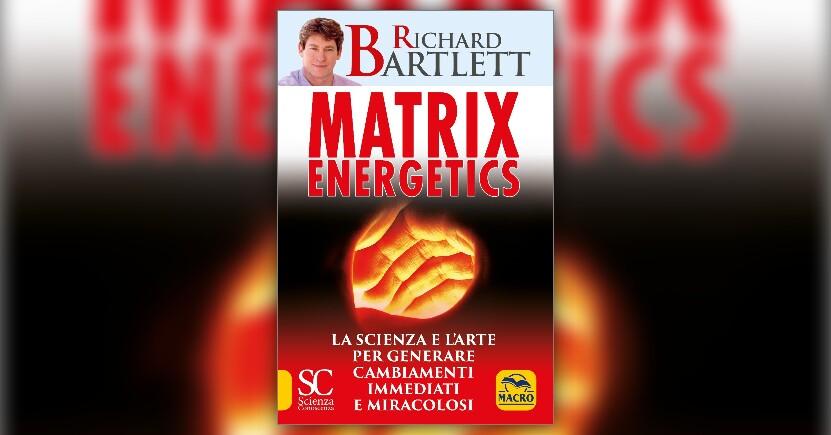 Richard Bartlett - Anteprima - Matrix Energetics