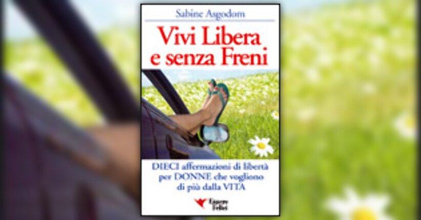 Sabine Asgodom - Anteprima - Vivi Libera e Senza Freni
