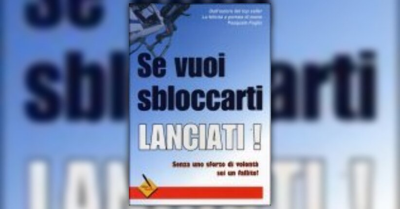 Pasquale Foglia - Anteprima - Se vuoi sbloccarti, lanciati!