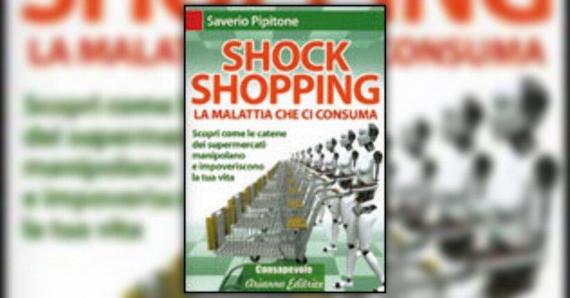 Shock Shopping, la malattia che ci consuma