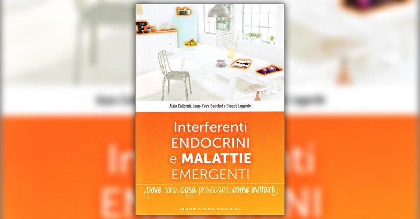 """Sostanze nocive nel mirino - Estratto da """"Interferenti Endocrini e Malattie Emergenti"""""""