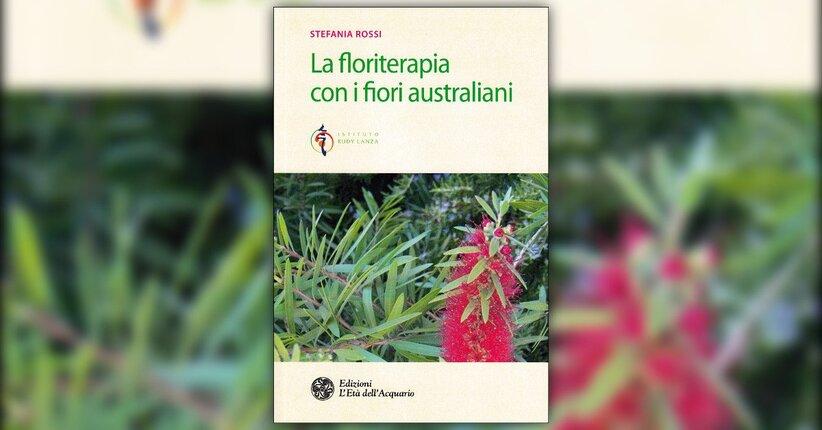 Stefania Rossi - Anteprima - La Floriterapia con i Fiori Australiani