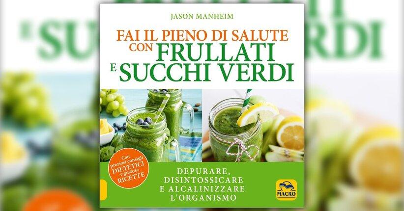 """Succo o frullato? - Anteprima di """"Fai il Pieno di Salute con Frullati e Succhi Verdi"""""""
