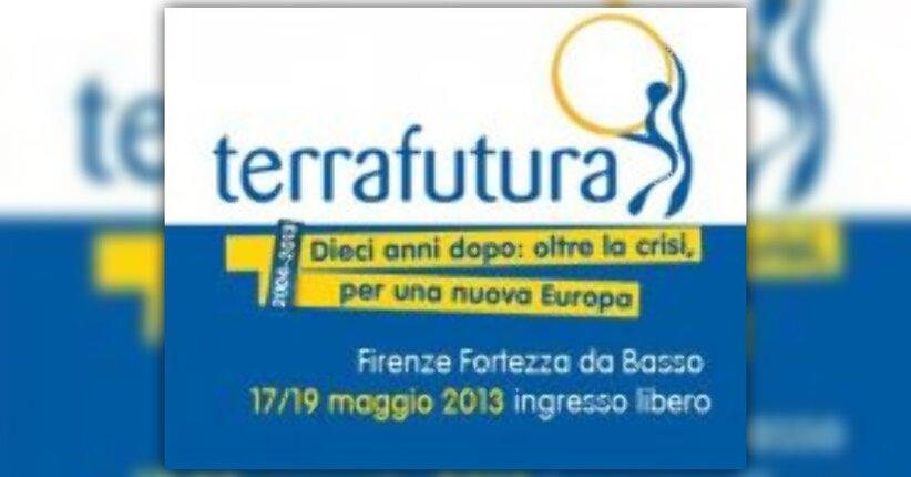 Terrafutura 2013 - Dieci anni dopo : oltre la crisi per una nuova Europa