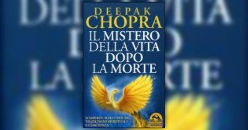 """Testimonianze sul libro """"Il Mistero della Vita dopo la Morte"""" di Deepak Chopra"""