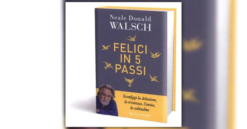 """Tornare alle basi - Estratto da """"Felici in 5 Passi"""" libro di Neale Donald Walsch"""