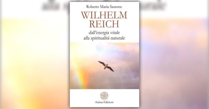 """Un maestro spesso frainteso - Estratto da """"Wilhelm Reich"""""""