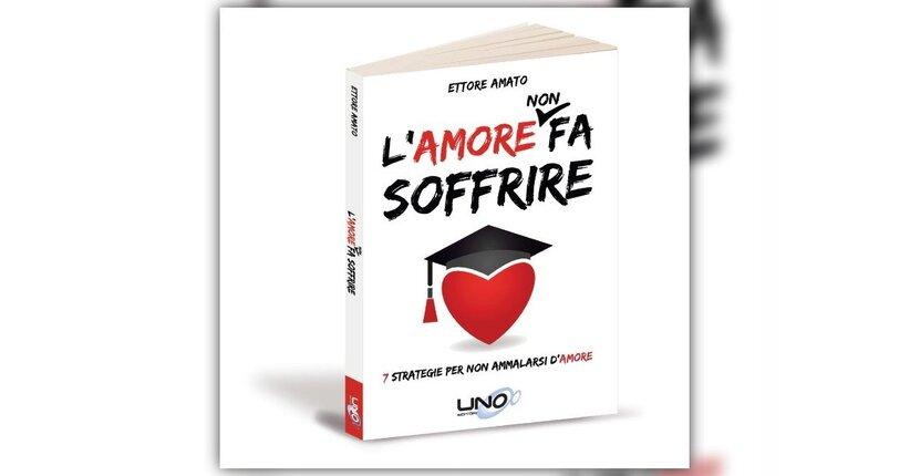 """Un modo diverso di vedere l'amore - Estratto da """"L'Amore Non Fa Soffrire"""" libro di Ettore Amato"""