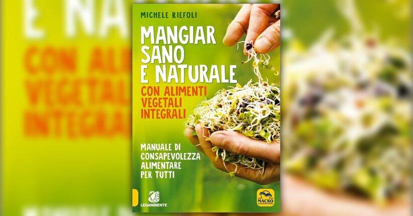 """Un'Opera accurata e documentata - Presentazione di """"Mangiar Sano e Naturale"""""""