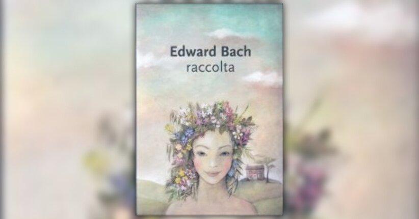 """Un'opera necessaria - Estratto dal libro """"Edward Bach - Raccolta"""""""