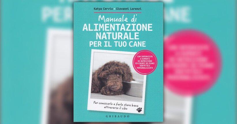 """Una buona alimentazione - Estratto da """"Manuale di Alimentazione Naturale per il tuo Cane"""""""