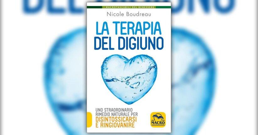 """Una cura di ringiovanimento - Estratto da """"La Terapia del Digiuno"""" - Libro di Nicole Boudreau"""