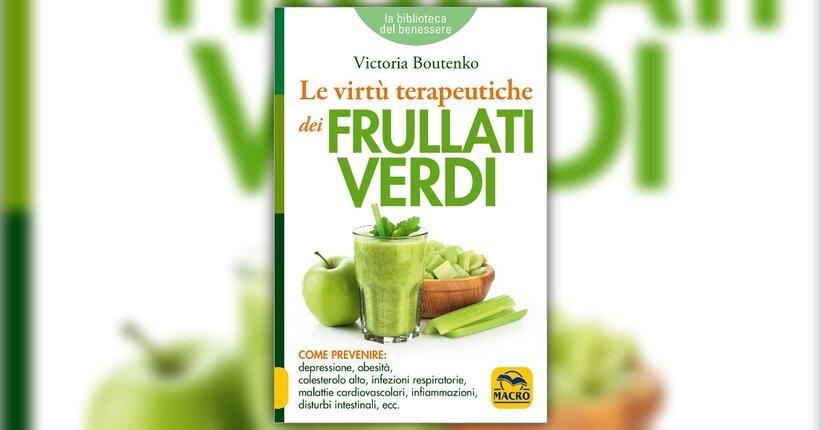"""Una rivoluzione naturale - Estratto da """"Le Virtù Terapeutiche dei Frullati Verdi"""""""