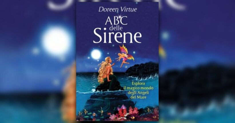 """Vere sirene - Estratto da """"ABC delle Sirene"""" di Doreen Virtue"""