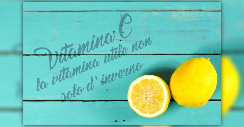 Vitamina C: la vitamina utile non solo d'inverno!