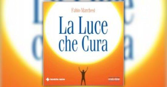 """Anteprima di """"La luce che cura"""" libro di Fabio Marchesi"""