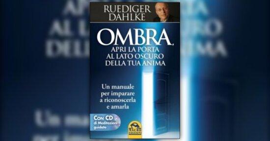 Anteprima L'Ombra il Lato Oscuro della Tua Anima, LIBRO di Ruediger Dahlke