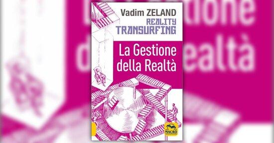 Anteprima - Reality Transurfing - La Gestione della Realtà - Libro di Vadim Zeland