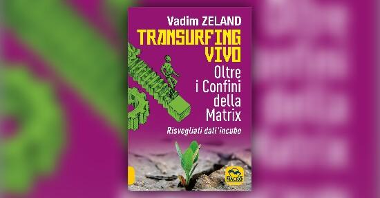 Anteprima Transurfing Vivo - Oltre i Confini della Matrix LIBRO di Vadim Zeland