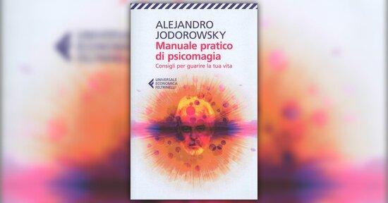 """Consigli psicomagici - Estratto da """"Manuale Pratico di Psicomagia"""""""