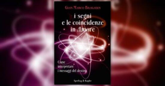 I Segni e le Coincidenze in Amore - Estratto dal libro di Gian Marco Bragadin