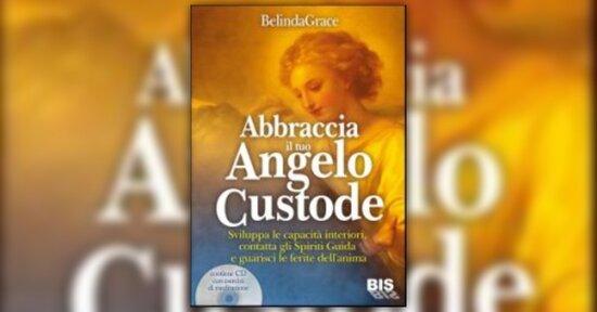 """Incontrare gli Angeli e le proprie Guide Spirituali - """"Abbraccia il tuo Angelo Custode"""""""