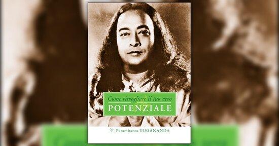 Introduzione - Come Risvegliare il tuo vero Potenziale - Libro di Paramhansa Yogananda