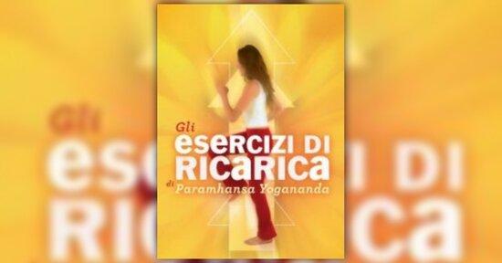La Pratica Illustrata degli Esercizi di Ricarica di Paramhansa Yogananda