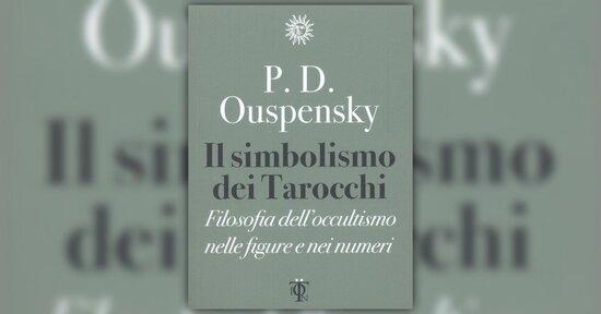 Leggere Ouspensky che legge i Tarocchi