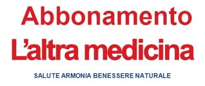 Abbonamento Annuale a L'Altra Medicina Magazine