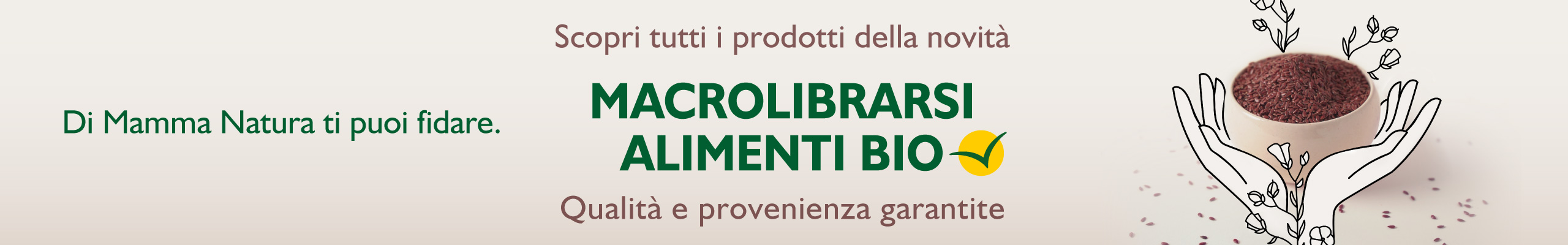 Scopri tutti i prodotti della novità Macrolibrarsi Alimenti Bio